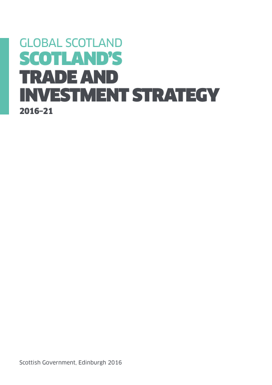 GLOBAL SCOTLAND SCOTLAND'S TRADE AND INVESTMENT STRATEGY 2016–21